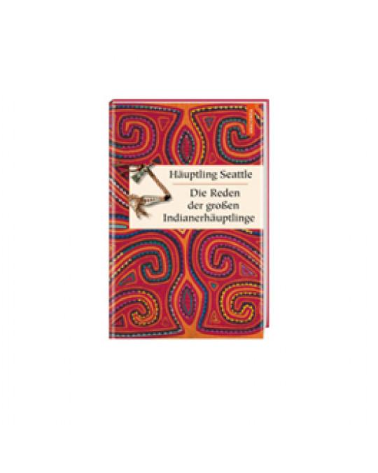 Häuptling Seattle - die Reden der grossen Indianerhäuptlinge